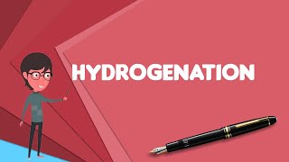 What is Hydrogenation? Explain Hydrogenation, Define Hydrogenation, Meaning of Hydrogenation