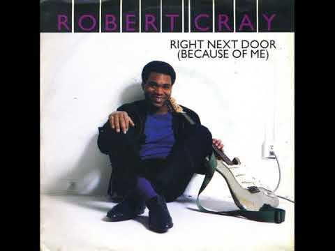 The Robert Cray Band - Right Next Door (Because Of Me)