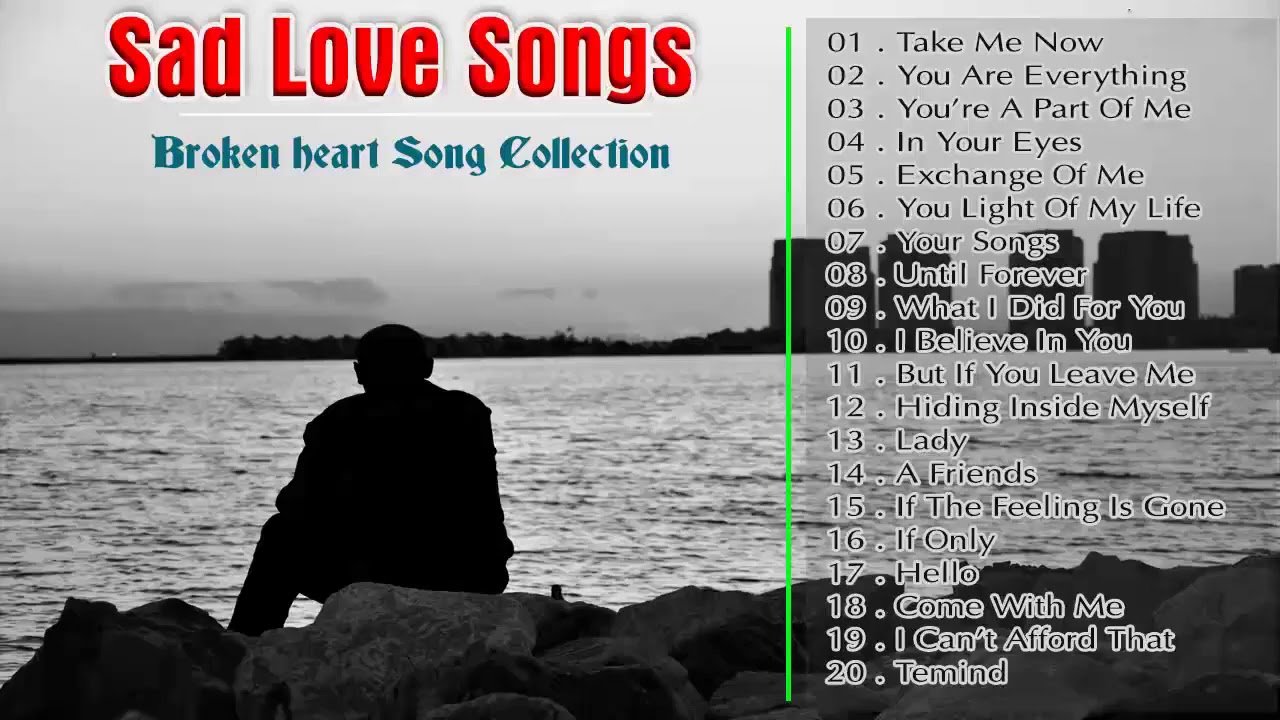 Sad Songs 2018 | Broken Heart Collection Of Love Song ... Sad Songs About Love 2018