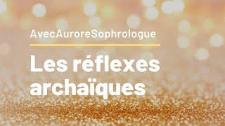 Les réflexes archaïques : c'est quoi ?