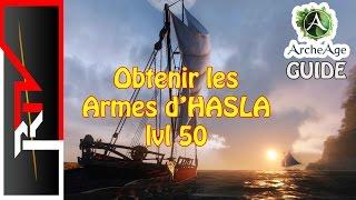 Archeage Guide - Obtenir les Armes D'HASLA lvl 50