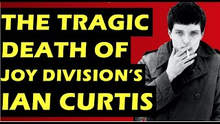 Joy Division: The Tragic Death of Ian Curtis