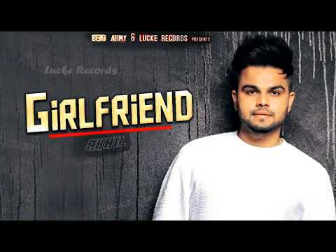 Girlfriend (FULL SONG) - Akhil | Desi Routz | New Punjabi Songs 2018