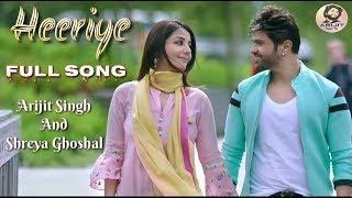Arijit Singh | Shreya Ghoshal | Heeriye | Happy Hardy And Heer | Full Song | 2019