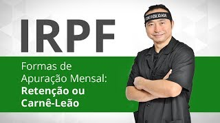 Formas de apuração mensal: Retenção na Fonte ou Carnê Leão | Curso IRPF 2015