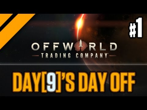 Day[9]'s Day Off - Offworld Trading Company - P1