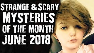 Strange and Scary Mysteries of the Month June 2018