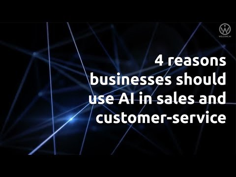 4 Reasons Businesses should use AI in Sales and Customer Service