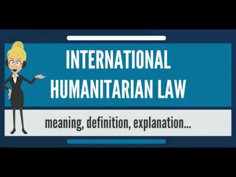 What is INTERNATIONAL HUMANITARIAN LAW? What does INTERNATIO