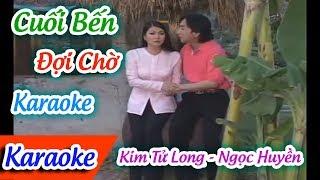 Trích Đoạn Cuối Bến Đợi Chờ Karaoke | Karaoke Cuối Bến Đợi Chờ Kim Tử Long Ngọc Huyền ✔