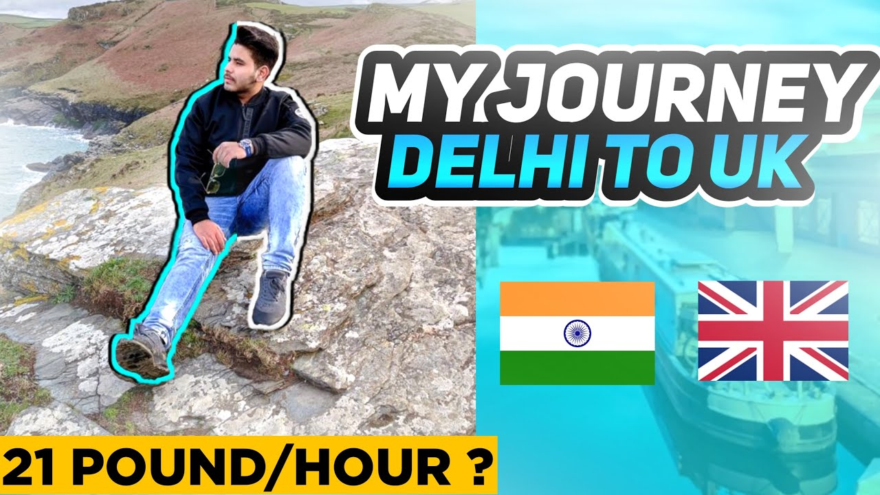 My Delhi to UK Journey | 21 Pound per hour job | Book Accommodation | Current Situation | Timetable
