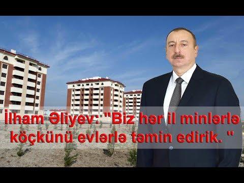 """İlham Əliyev: """"Biz hər il minlərlə köçkünü evlərlə təmin edirik. """""""