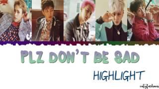 Repeat youtube video Highlight (하이라이트) - PLZ DON'T BE SAD (얼굴 찌푸리지 말아요) Lyrics [Color Coded_Han_Rom_Eng]]