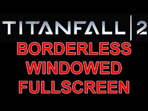 How to run Titanfall 2 in BORDERLESS WINDOWED FULLSCREEN! TF2 windowed mode workaround