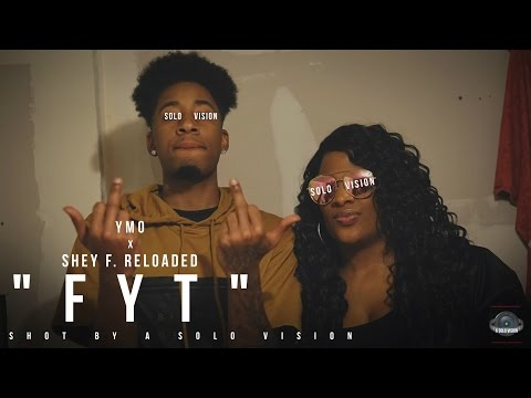 yMo x Shey F. Reloaded - FYT (Official Video) | Shot By @aSoloVision