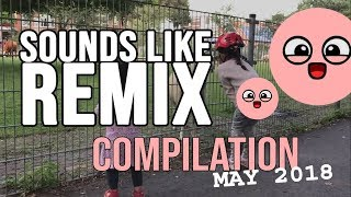 SOUNDS LIKE MUSIC REMIX COMPILATION MAY 2018
