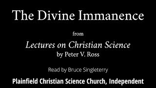 The Divine Immanence, from Lectures on Christian Science by Peter V  Ross