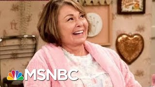 Did Roseanne Barr Outlive Her Usefulness To President Donald Trump? | Morning Joe | MSNBC
