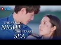 The Starry Night, The Starry Sea - EP 10   Romantic Walk on the Beach [Eng Sub]
