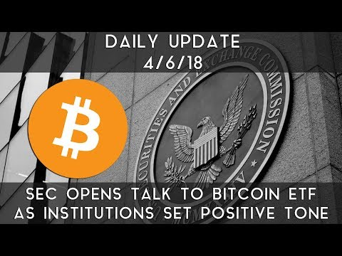 Daily Update (4/6/2018) | SEC opens talks for Bitcoin ETF