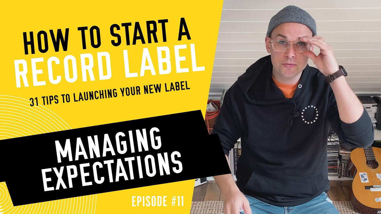 Managing Expectations - How to Start a Record Label - Tip #11 (2020)