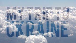 My Trip to Ukraine | Travel Video