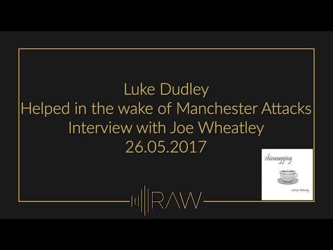 Luke Dudley | Manchester Attacks | RAW Interviews