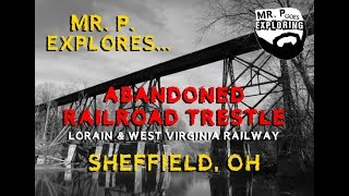Mr. P. Explores... The Abandoned Sheffield Railway Trestle (and Surrounding Area) (Sheffield, OH)