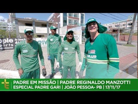 PADRE EM MISSÃO | PADRE REGINALDO MANZOTTI | ESPECIAL PADRE GARI | JOÃO PESSOA- PB | 17/11/17