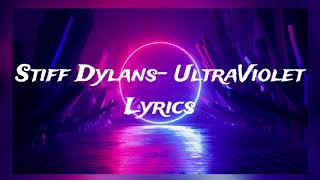 Stiff Dylans- UltraViolet (Lyrics)