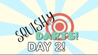 SQUISHY DARTS DAY 2!!