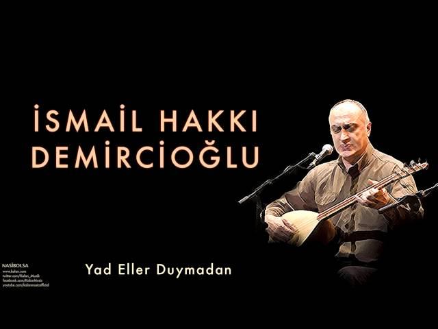 İsmail Hakkı Demircioğlu - Yad Eller Duymadan  [ Nasibolsa © 2003 Kalan Müzik ]