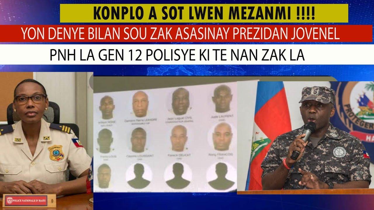 YON DENYE BILAN SOU ZAK ASASINAY PREZIDAN JOVENEL, PNH LA GEN 12 POLISYE KI TE NAN KAY LA