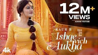 Ishque Vich Aukha (Full Song) Kaur B | Mista Baaz | Raj Ranjodh | New Punjabi Songs 2021