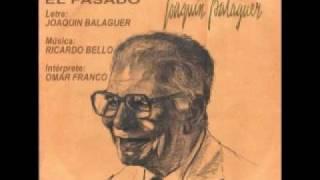 JOAQUIN BALAGUER  interpretado por OMAR FRANCO - Cancion romantica - El Pasado
