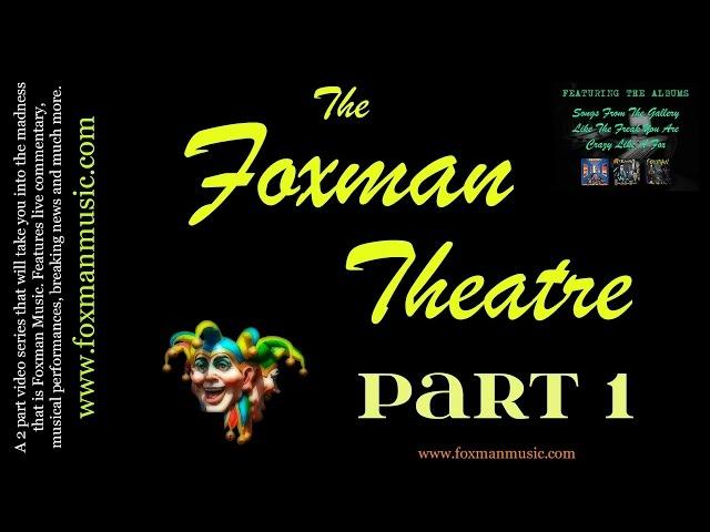 The Foxman Theatre Part 1