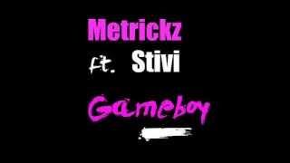 Metrickz. ft Stivi-Gameboy with Lyrics
