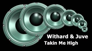 Withard & Juve - Takin Me High