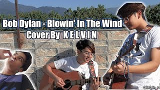 Bob Dylan - Blowin' In The Wind (Cover By Kelvin)