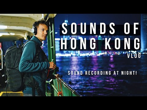 HONG KONG SOUNDS AT NIGHT & HOW I RECORD THEM! WORLD FIELD RECORDING TOUR