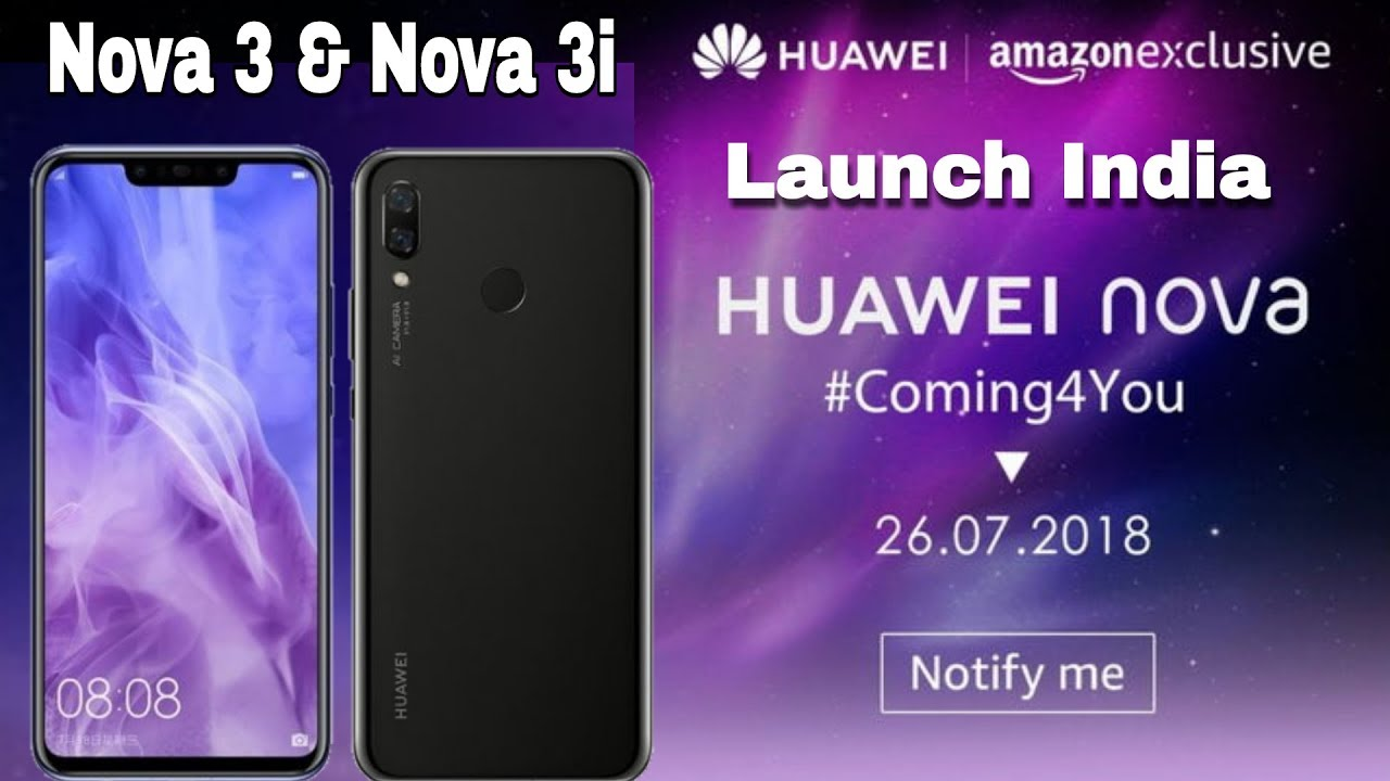 Huawei Nova 3 & Nova 3i CONFIRMED - Price, features, Release date in India??