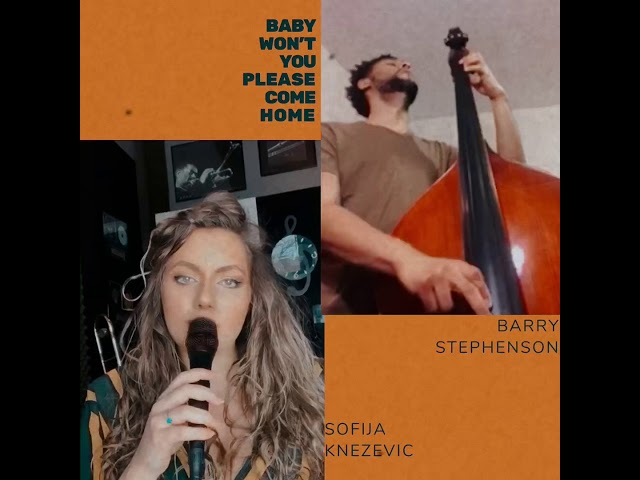 Baby Won't You Please Come Home - Sofijazz & Barry Stephenson