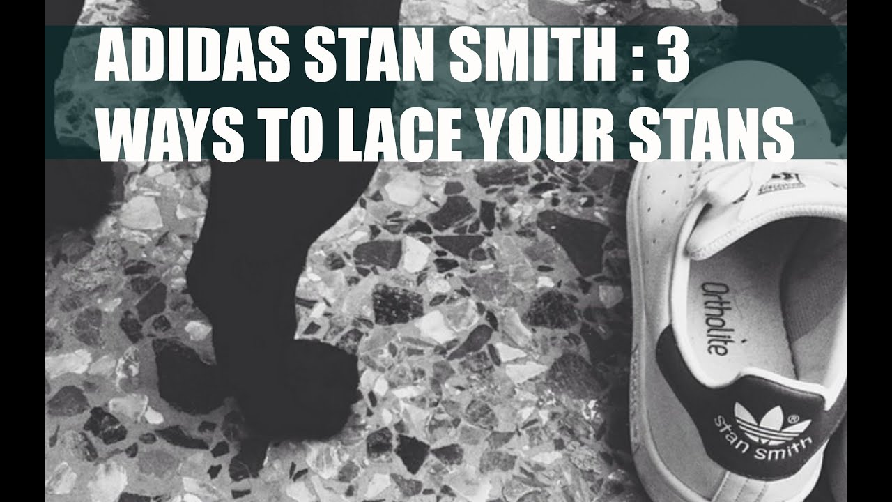 5e37d23845e3 3 ways to lace up your Adidas Stan Smiths - YouTube