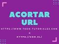 ACORTAR URL - ACORTADOR DE URL - SHORT URL - SHORT LINK