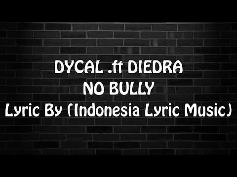 DYCAL ft. DIEDRA - NO BULLY (Lyric Music Video)