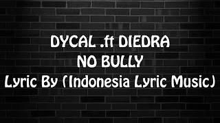 DYCAL ft DIEDRA NO BULLY