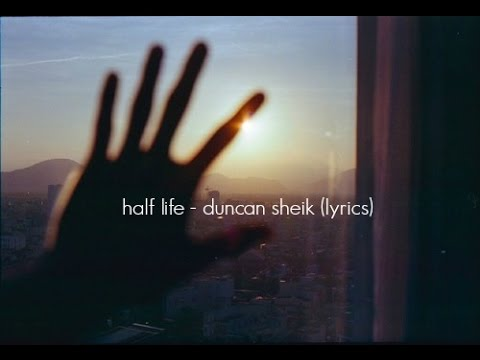 HALF LIFE - DUNCAN SHEIK LYRICS
