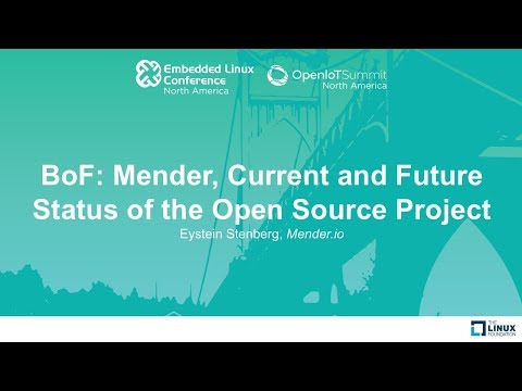 BoF: Mender, Current and Future Status of the Open Source Project - Eystein Stenberg, Mender.io