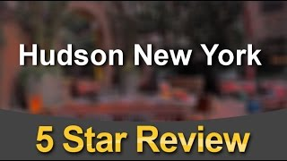 Hudson New York New York Incredible Five Star Review by Ken K.