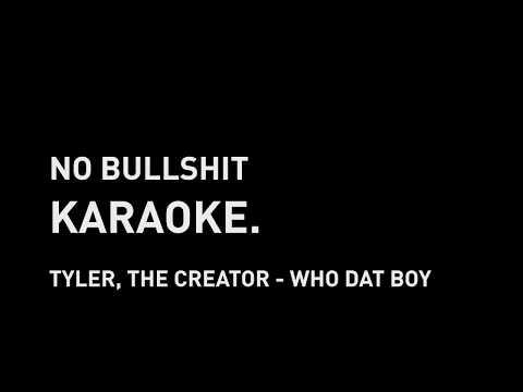 NO BS KRK. | Tyler, The Creator - Who Dat Boy Karaoke